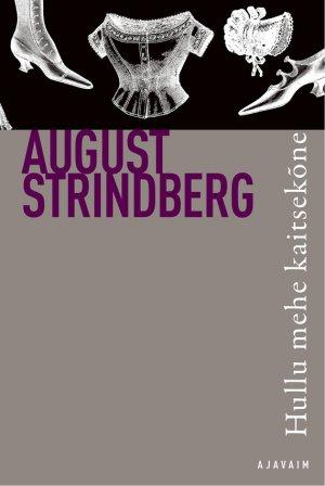 August Strindberg. Hullu mehe kaitsek?ne. Sari Ajavaim