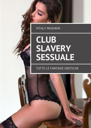 Vitaly Mushkin. Club Slavery sessuale. Tutte le fantasie erotiche
