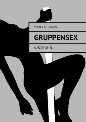Vitaly Mushkin. Gruppensex. Ausziehspiel
