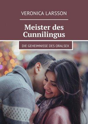 Veronica Larsson. Meister des Cunnilingus. Die Geheimnisse des Oralsex
